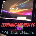 Learning My New PC I'm a #WindowsPCNewbie