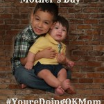 A Special Message for Mother's Day #YoureDoingOKMom #ad