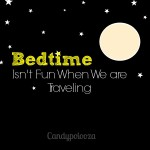 Bedtime Isn't Fun When we are Traveling