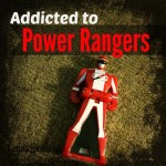 Addicted to Power Rangers