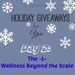 Day 2 Holiday Giveaways for You- The L Wellness Beyond the Scale