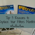 Top 3 Reason to Replace Your Filters Monthly #HealthierHome #ad