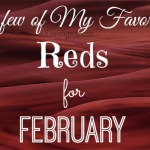A Few of My Favorite Reds for February
