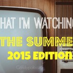 What I'm Watching: The Summer 2015 Edition #tvjunkie