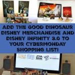 Add The Good Dinosaur Disney Pixar Merchandise and Disney Infinity 3.0 to your CyberMonday Shopping List!
