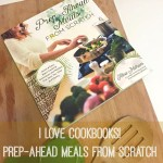 I Love Cookbooks! Prep-Ahead Meals From Scratch by Alea Milham