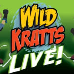 Wild Kratts Live! Coming to Augusta January 23rd! Save on Group Rates!