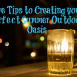 Five Tips to Creating your Perfect Summer Outdoor Oasis