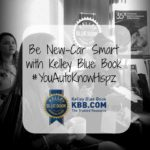 Be New-Car Smart with Kelley Blue Book #YouAutoKnowHispz AD