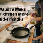 5 Ways To Make Your Kitchen More Kid-Friendly