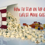 How to Stay on Top of the Latest Movie Gossip