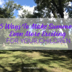 5 Ways To Make Summer Even More Exciting For Your Children