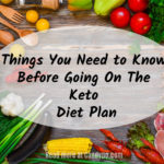 Things You Need to Know Before Going On The Keto Diet Plan