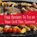 Four Recipes To Try on Your Grill This Summer