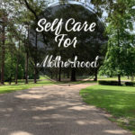 Self Care For Motherhood