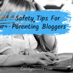 Safety Tips For Parenting Bloggers