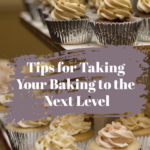 Tips for Taking Your Baking to the Next Level