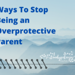 Ways To Stop Being an Overprotective Parent on candypo.com